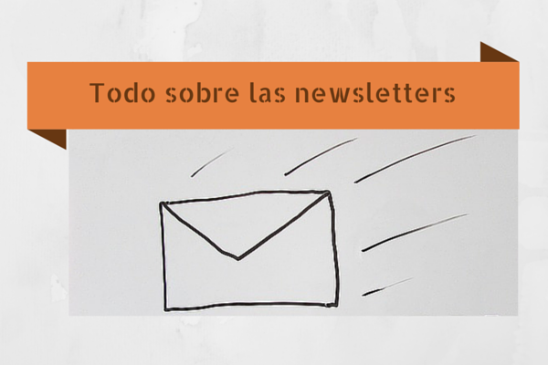 Todo sobre las newsletters