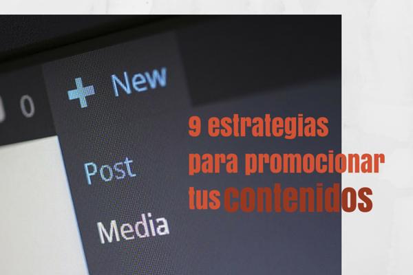 9 estrategias para llevar la promoción de tus contenidos al siguiente nivel