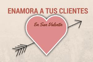 Enamora tus clientes en San Valentín