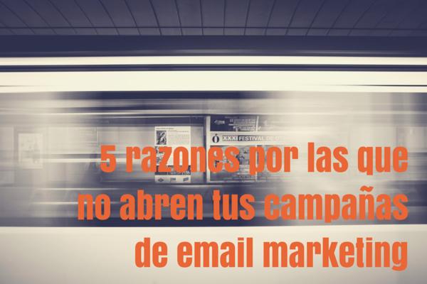 5 razones por las que no abren tus campañas de email marketing