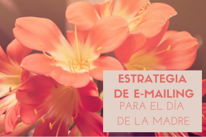 Estrategia de Email Marketing para el Día de la Madre