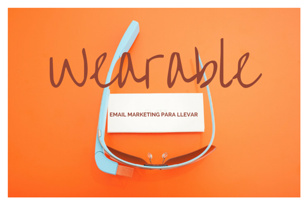 Wearable: email marketing para llevar