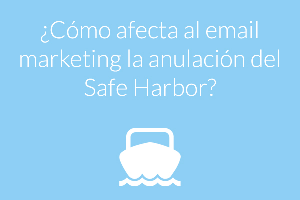 Cómo afecta al email marketing la anulación del Safe Harbor