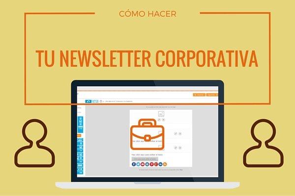 Cómo hacer tu newsletter corporativa