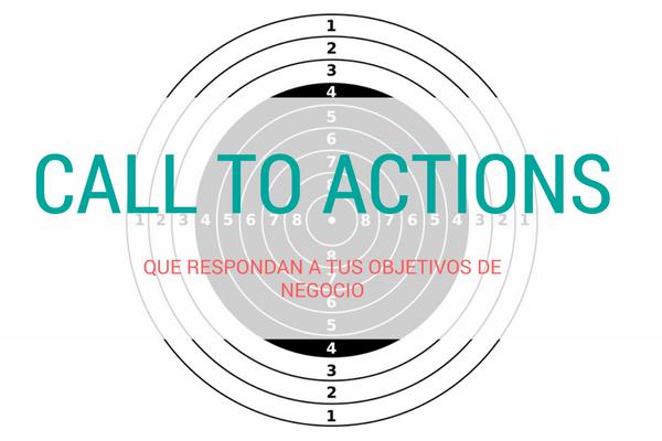 Call to actions que respondan a tus objetivos de negocio