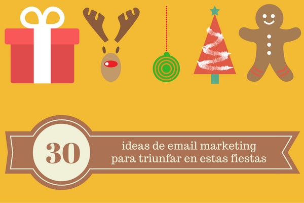 30 ideas de email marketing para triunfar en estas fiestas