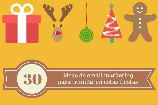 30 ideas de email marketing para triunfar en estas fiestas