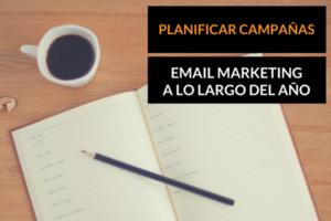 Cómo planificar campañas de email marketing a lo largo del año