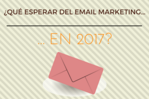 ¿Qué podemos esperar del email marketing en 2017?