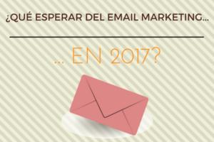 ¿Qué podemos esperar del email marketing en 2017?