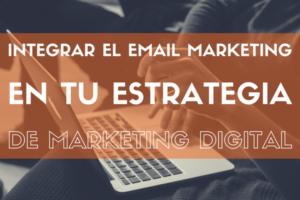 Cómo integrar el email marketing en tu estrategia de marketing digital