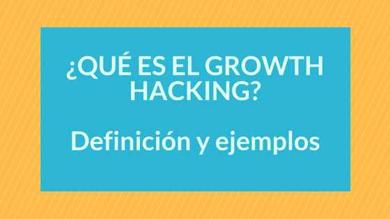 Portada: Growth Hacking, definición y ejemplos