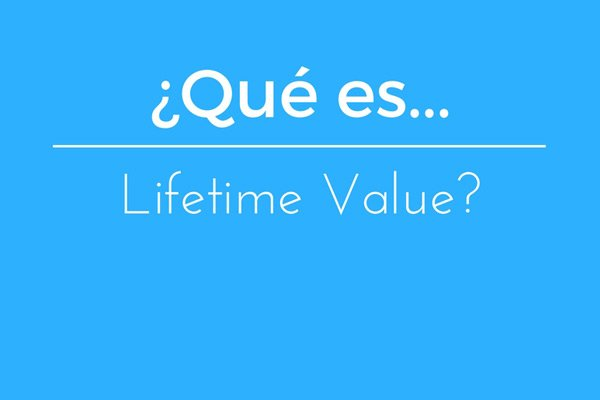 Que es el lifetime value