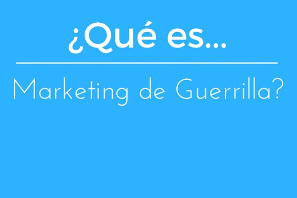¿Qué es marketing de guerrilla?