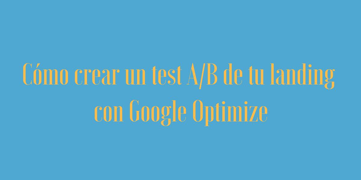 Portada del post Cómo crear un test A/B de tu landing con Google Optimize