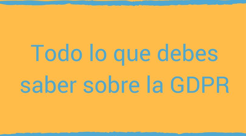 Portada del post. Todo lo que debes saber sobre la GDPR
